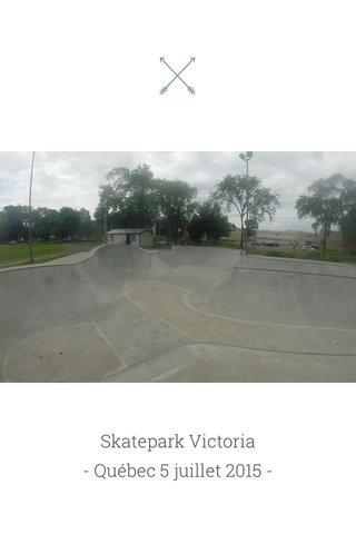 Skatepark Victoria - Québec 5 juillet 2015 -