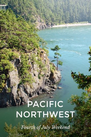 PACIFIC NORTHWEST Fourth of July Weekend