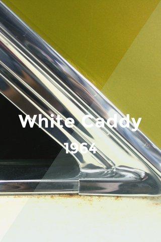 White Caddy 1964