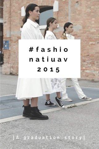 #fashionatiuav2015 |A graduation story|