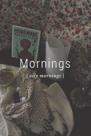 Mornings | oily mornings |