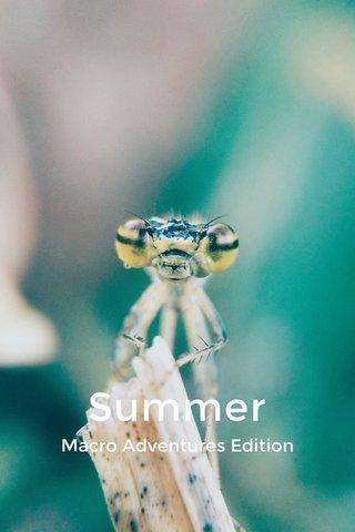 Summer Macro Adventures Edition