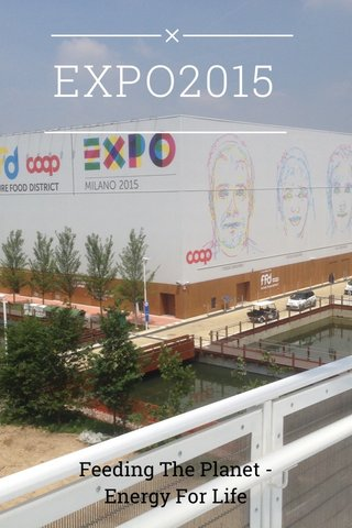 EXPO2015 Feeding The Planet - Energy For Life