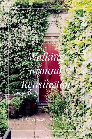 Walking around Kensington Pretty Houses, Pretty Doors