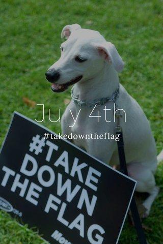 July 4th #takedowntheflag