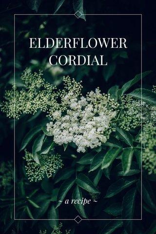 ELDERFLOWER CORDIAL ~ a recipe ~