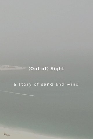(Out of) Sight a story of sand and wind