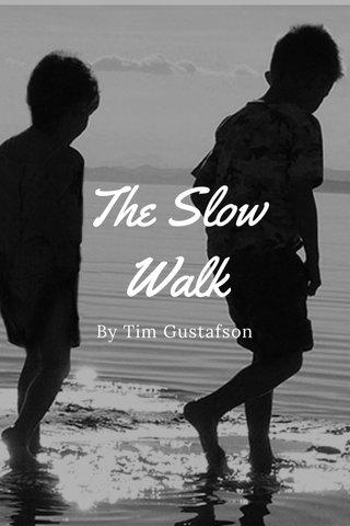 The Slow Walk By Tim Gustafson