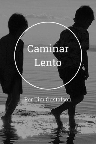 Caminar Lento Por Tim Gustafson