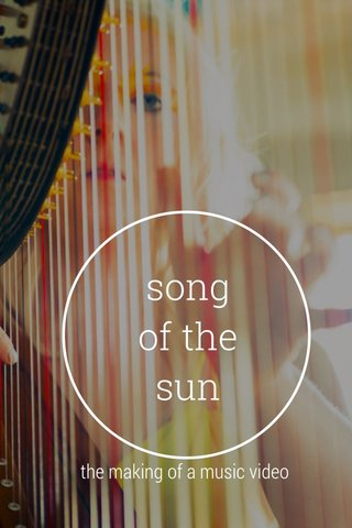 song of the sun the making of a music video