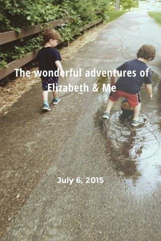 The wonderful adventures of Elizabeth & Me July 6, 2015