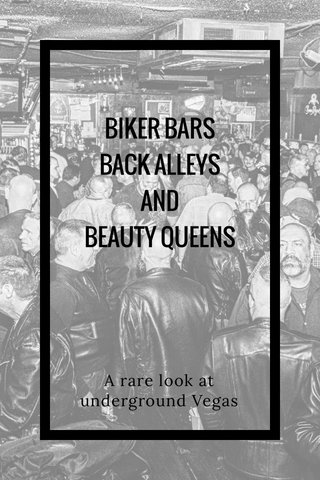BIKER BARS BACK ALLEYS AND BEAUTY QUEENS A rare look at underground Vegas