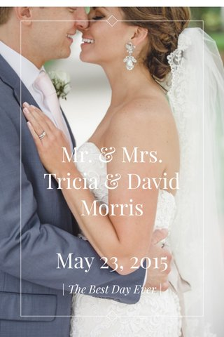 Mr. & Mrs. Tricia & David Morris May 23, 2015 | The Best Day Ever |