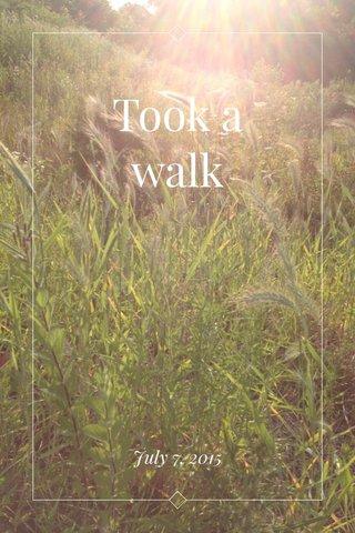Took a walk July 7, 2015