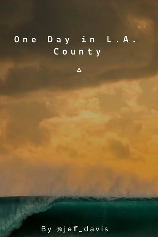 One Day in L.A. County By @jeff_davis