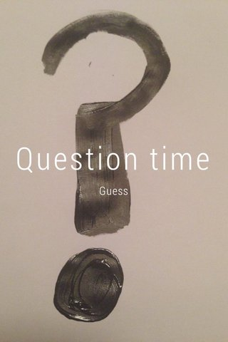 Question time Guess