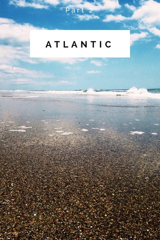 ATLANTIC Part 2