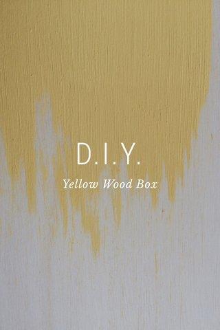 D.I.Y. Yellow Wood Box