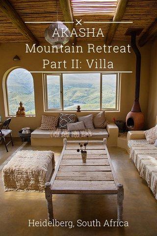 AKASHA Mountain Retreat Part II: Villa Heidelberg, South Africa