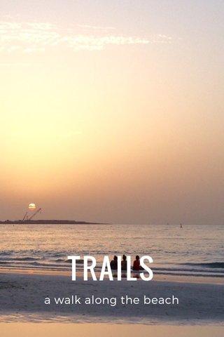 TRAILS a walk along the beach