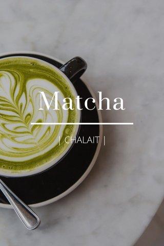 Matcha | CHALAIT |