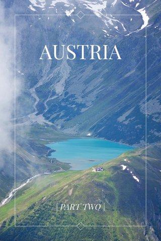 AUSTRIA | PART TWO |