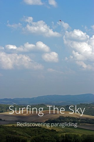 Surfing The Sky Rediscovering paragliding