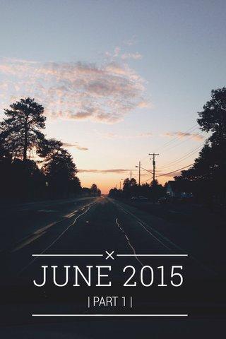 JUNE 2015 | PART 1 |
