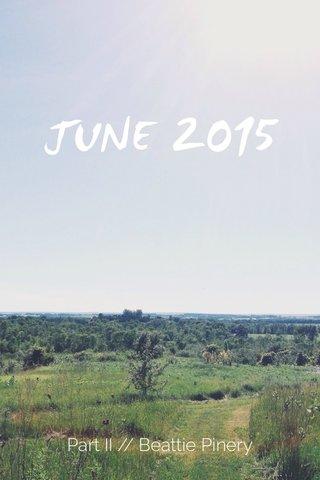 JUNE 2015 Part II // Beattie Pinery