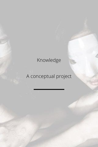 Knowledge A conceptual project