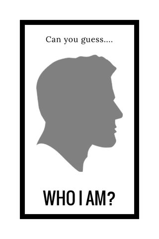WHO I AM? Can you guess....