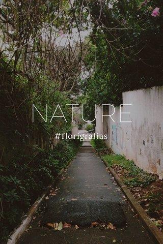 NATURE #florigrafias