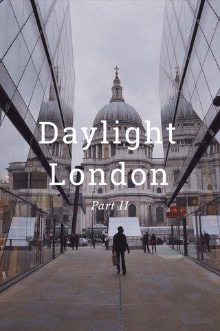 Daylight London Part II