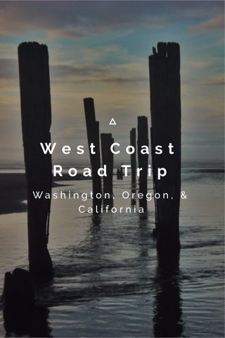 West Coast Road Trip Washington, Oregon, & California