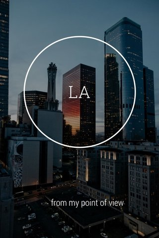 LA from my point of view