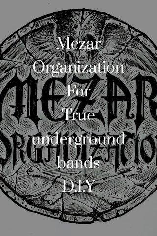 Mezar Organization For True underground bands D.I.Y