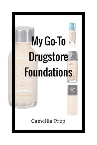 My Go-To Drugstore Foundations Camellia Prep