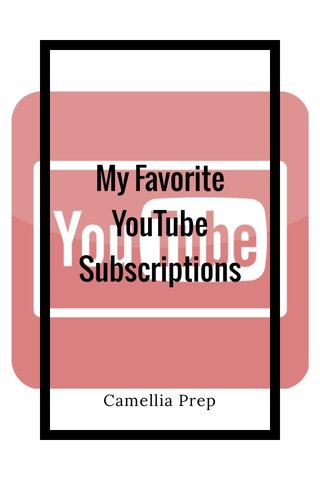 My Favorite YouTube Subscriptions Camellia Prep