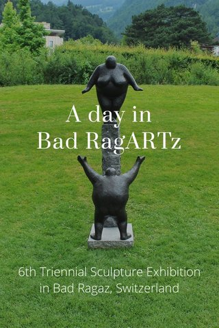 A day in Bad RagARTz 6th Triennial Sculpture Exhibition in Bad Ragaz, Switzerland