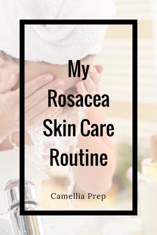 My Rosacea Skin Care Routine Camellia Prep