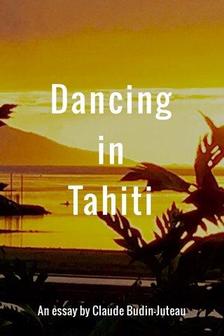 Dancing in Tahiti An essay by Claude Budin-Juteau