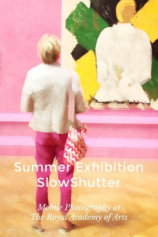 Summer Exhibition SlowShutter Mobile Photography at The Royal Academy of Arts