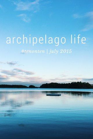 archipelago life #tenonten   july 2015