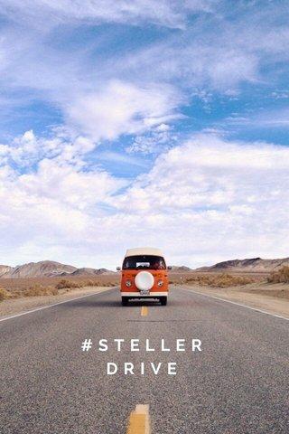 #STELLERDRIVE