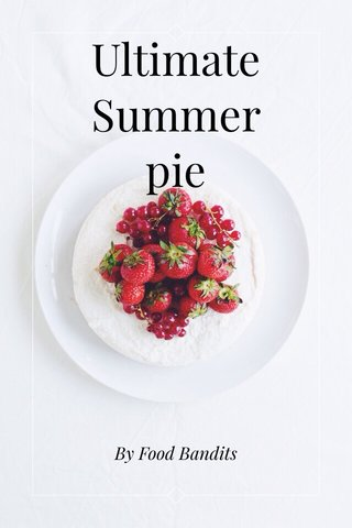 Ultimate Summer pie By Food Bandits