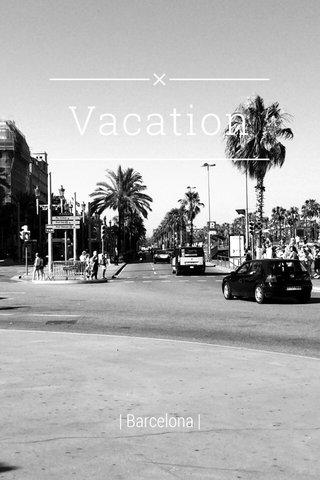 Vacation | Barcelona |