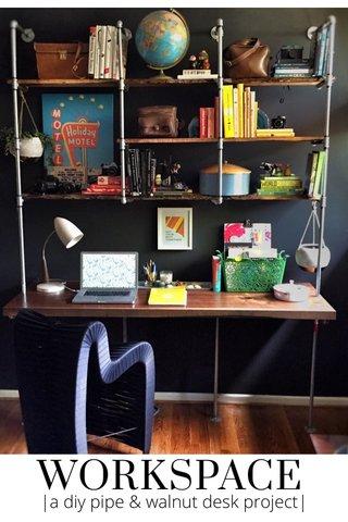 WORKSPACE |a diy pipe & walnut desk project|