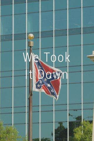 We Took It Down