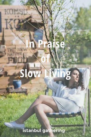 In Praise of Slow Living istanbul gathering