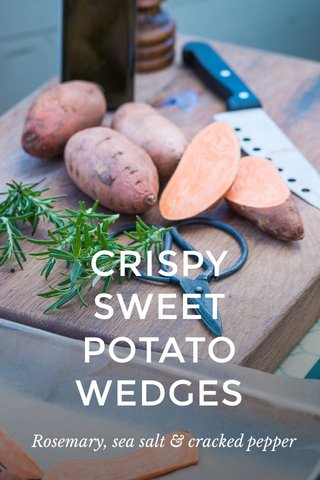 CRISPY SWEET POTATO WEDGES Rosemary, sea salt & cracked pepper